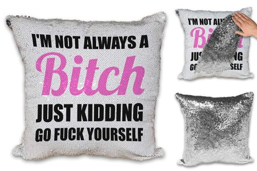 Im Not Always A Bitch Sequin Reveal Magic Cushion Cover